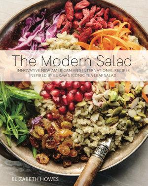 The Modern Salad was inspired by a Burmese tea leaf salad presentation.